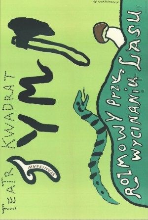ROZMOWY PRZY WYCINANIU LASU (Teatr na Woli i Scena Kwadrat) (1984)